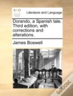 Dorando, A Spanish Tale. Third Edition, With Corrections And Alterations.
