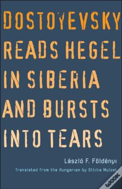 Wook.pt - Dostoyevsky Reads Hegel In Siberia And Bursts Into Tears
