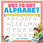 Dot To Dot Alphabet - Reading Book For Preschool - Children'S Reading And Writing Books