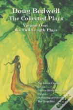 Doug Bedwell - The Collected Plays: Volume One: Six Full-Length Plays