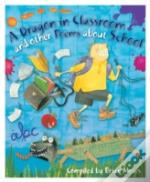 Dragon In The Classroom And Other Poems About School