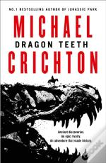 Dragon Teeth: From The Author Of Jurassic Park And The Creator Of The Original Westworld