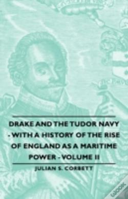 Wook.pt - Drake And The Tudor Navy - With A History Of The Rise Of England As A Maritime Power - Volume Ii