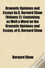 Dramatic Opinions And Essays By G. Berna