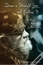 Draw A Straight Line And Follow It:The Music And Mysticism Of La Monte Young
