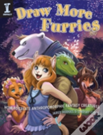 Draw More Furries : How To Create Anthropomorphic Fantasy Creatures