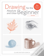 Drawing For The Absolute & Utter Beginne
