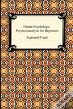 Dream Psychology: Psychoanalysis For Beg