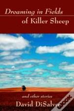 Dreaming In Fields Of Killer Sheep:And Other Stories