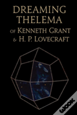 Dreaming Thelema Of Kenneth Grant And H. P. Lovecraft
