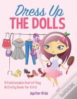 Dress Up The Dolls - A Fashionable End-Of-Day Activity Book For Girls