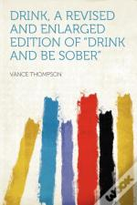 Drink, A Revised And Enlarged Edition Of