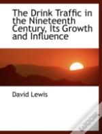 Drink Traffic In The Nineteenth Century, Its Growth And Influence