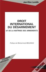 Droit International Du Desarmement Et De La Maitrise Des Armements