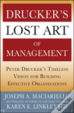 Drucker'S Lost Art Of Management: Peter Drucker'S Timeless Vision For Building Effective Organizations