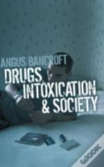 Drugs, Intoxication And Society