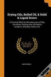 Drying Oils, Boiled Oil, & Solid & Liquid Driers