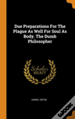 Due Preparations For The Plague As Well For Soul As Body. The Dumb Philosopher