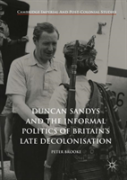 Duncan Sandys And The Informal Politics Of Britain'S Late Decolonisation