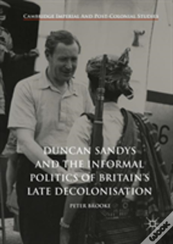 Wook.pt - Duncan Sandys And The Informal Politics Of Britain'S Late Decolonisation