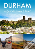 Durham: City, Vale, Dales And Coast
