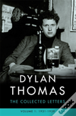 Dylan Thomas: The Collected Letters Volume 1