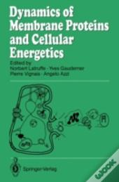 Dynamics Of Membrane Proteins And Cellular Energetics