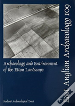 Eaa 109: Archaeology And Environment Of The Etton Landscape