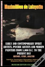 Early & Contemporary Spirit Artists,Psychic Artists & Medium Painters From 5,000 B.C. To The Present Day.History,Study,Analysis. Museum Ed. V1