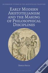 Early Modern Aristotelianism And The Making Of Philosophical Disciplines