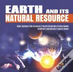 Earth And Its Natural Resource | Solar System & The Universe | Fourth Grade Non Fiction Books | Children'S Astronomy & Space Books