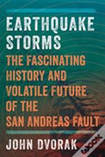 Earthquake Storms - The Fascinating History And Volatile Future Of The San Andreas Fault