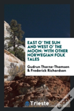East O' The Sun And West O' The Moon: With Other Norwegian Folk Tales