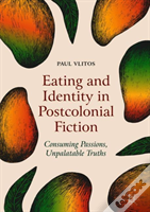Eating And Identity In Postcolonial Fiction