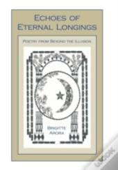 Echoes Of Eternal Longings: Poetry From Beyond The Illusion