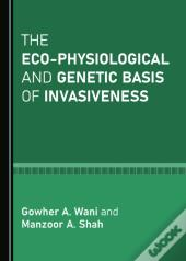 Eco-Physiological And Genetic Basis Of Invasiveness