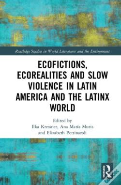 Wook.pt - Ecofictions, Ecorealities And Slow Violence In Latin America And The Latinx World