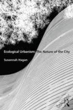 Ecological Urbanism: The Nature Of The City