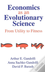 Economics As An Evolutionary Science From Utility To Fitness