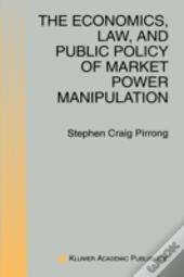 Economics, Law And Public Policy Of Market Power Manipulation
