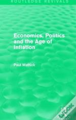 Economics, Politics And The Age Of Inflation