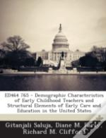 Ed464 765 - Demographic Characteristics Of Early Childhood Teachers And Structural Elements Of Early Care And Education In The United States