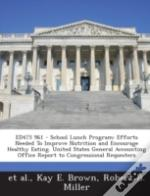 Ed475 961 - School Lunch Program: Efforts Needed To Improve Nutrition And Encourage Healthy Eating. United States General Accounting Office Report To