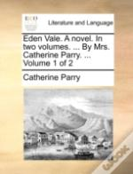 Eden Vale. A Novel. In Two Volumes. ...