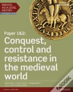 Edexcel As/A Level History, Paper 1&2: Conquest, Control And Resistance In The Medieval World