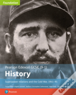 Edexcel Gcse (9-1) History Foundation Superpower Relations And The Cold War, 1941-91 Student Book