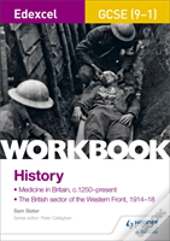 Edexcel Gcse (9-1) History Workbook: Medicine In Britain, C1250-Present And The British Sector Of The Western Front, 1914-18