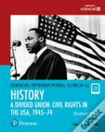 Edexcel International Gcse (9-1) History A Divided Union: Civil Rights In The Usa, 1945-70 Student Book