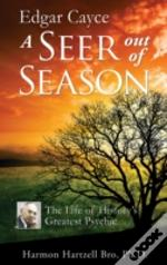 Edgar Cayce: A Seer Out Of Season