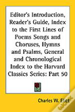 Editor'S Introduction, Reader'S Guide, Index To The First Lines Of Poems Songs And Choruses, Hymns And Psalms, General And Chronological Index To The Harvard Classics Series